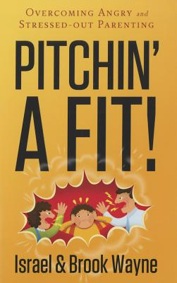 Image for Pitchin' A Fit!: Overcoming Angry and Stressed-Out Parenting