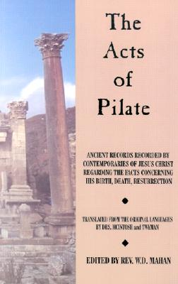 Image for Acts of Pilate: And Ancient Records Recorded by Contemporaries of Jesus Christ Regarding the Facts Concerning His Birth, Death, Resurrection