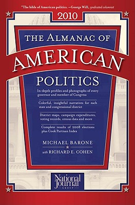 The Almanac of American Politics 2010: The Senators, the Representatives, and the Governors Their Records and Election Results, Their States and Districts, Barone, Michael;Cohen, Richard E.