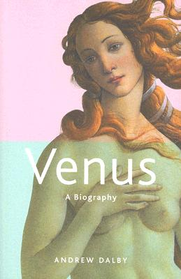 Venus: A Biography, Dalby, Andrew
