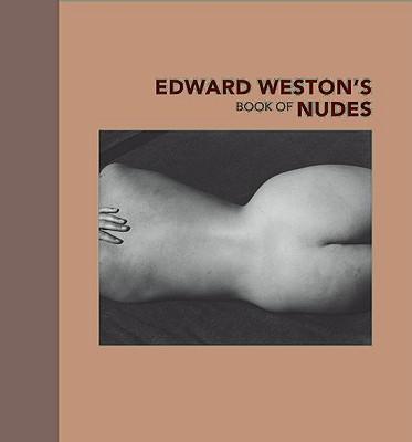 Edward Weston's Book of Nudes, Edward Weston, Nancy Newhall