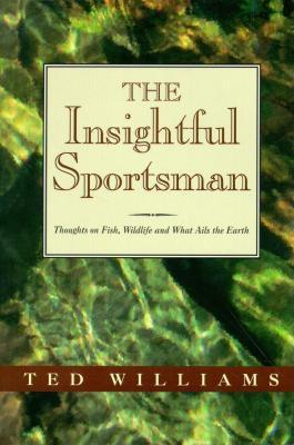 Image for The Insightful Sportsman: Thoughts on Fish, Wildlife and What Ails the Earth