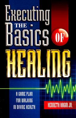 Image for Executing the Basics of Healing: A Game Plan for Walking in Divine Health