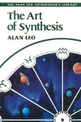 Image for The Art of Synthesis (Alan Leo Astrologer's Library)