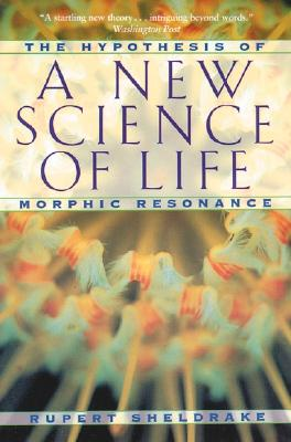 Image for A New Science of Life: The Hypothesis of Morphic Resonance