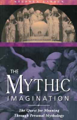 Image for The Mythic Imagination: The Quest for Meaning Through Personal Mythology