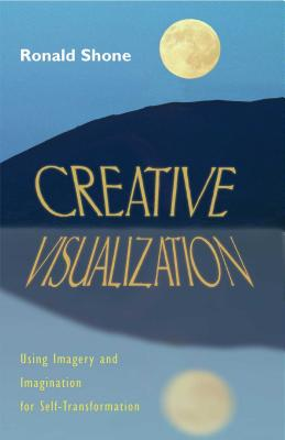 Creative Visualization: Using Imagery and Imagination for Self-Transformation, Shone, Ronald