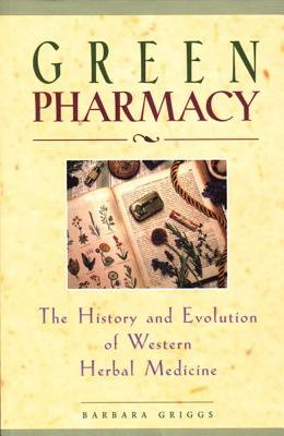 Image for Green Pharmacy: The History and Evolution of Western Herbal Medicine