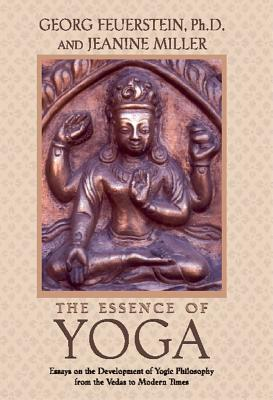 The Essence of Yoga: Essays on the Development of Yogic Philosophy from the Vedas to Modern Times, Feuerstein, Georg; Miller, Jeanine