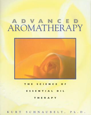 Image for Advanced Aromatherapy: The Science of Essential Oil Therapy