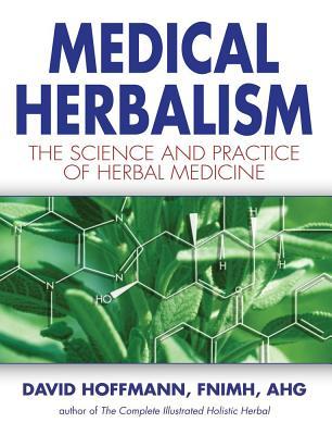 Medical Herbalism: The Science Principles and Practices Of Herbal Medicine, David Hoffmann