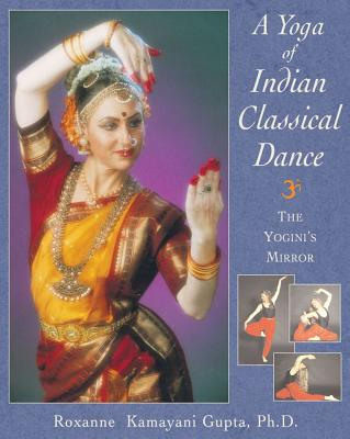 Image for A Yoga of Indian Classical Dance: The Yogini's Mirror