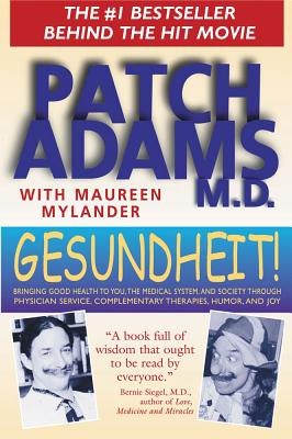 Gesundheit!: Bringing Good Health to You, the Medical System, and Society through Physician Service, Complementary Therapies, Humor, and Joy, Adams M.D., Patch