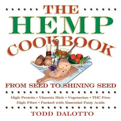 The Hemp Cookbook: From Seed to Shining Seed, Dalotto, Todd