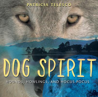Image for Dog Spirit: Hounds, Howlings, and Hocus Pocus
