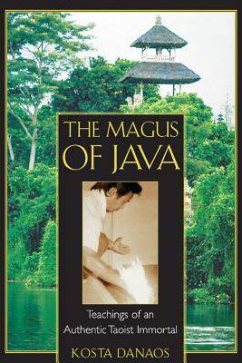 The Magus of Java: Teachings of an Authentic Taoist Immortal, Danaos, Kosta