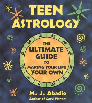 Image for Teen Astrology: The Ultimate Guide to Making Your Life Your Own