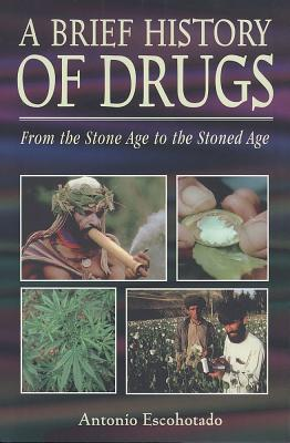A Brief History of Drugs: From the Stone Age to the Stoned Age, Escohotado, Antonio; Symington, Ken