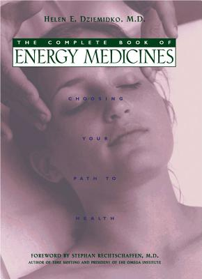 The Complete Book of Energy Medicines: Choosing Your Path to Health, Dziemidko, Helen E.