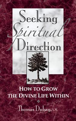 Seeking Spiritual Direction: How to Grow the Divine Life Within, Dubay, Thomas