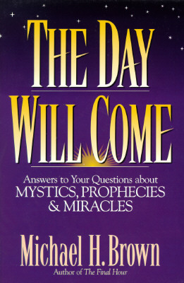"Image for ""The Day Will Come: Answers to your questions about Mystics, Prophets and Miracles"""