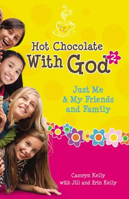Hot Chocolate With God #2: Just Me & My Friends and Family, Kelly, Camryn; Kelly, Jill; Kelly, Erin