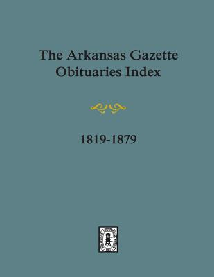 Image for Arkansas Gazette Obituaries Index, 1819-1879.