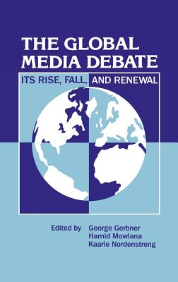 The Global Media Debate: Its Rise, Fall and Renewal (Developments in Clinical Psychology), Gerbner, George; Mowlana, Hamid; Nordenstreng, Kaarle