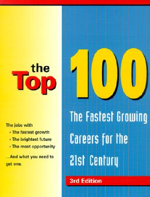 Image for The Top 100: The Fastest Growing Careers in the 21st Century (Top 100: The Fastest-Growing Careers for the 21st Century)