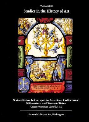 Image for Stained Glass before 1700 in American Collections: Volume 3, Midwestern and Western States (Studies in the History of Art)