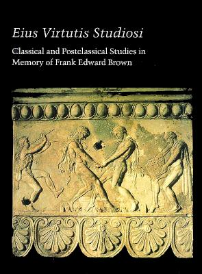 Image for Eius Virtutis Studiosi: Classical and Postclassical Studies in Memory of Frank Edward Brown (Studies in the History of Art)