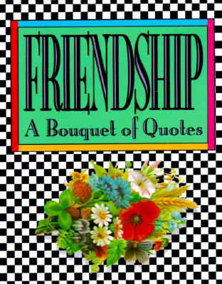 Friendship: A Bouquet of Quotes