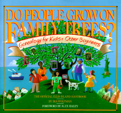 "Image for ""Do People Grow on Family Trees?: Genealogy for Kids and Other Beginners, The Official Ellis Island Handbook"""