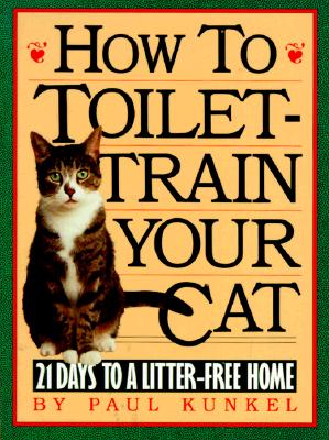 How to Toilet-Train Your Cat: 21 Days to a Litter-Free Home, Kunkel, Paul