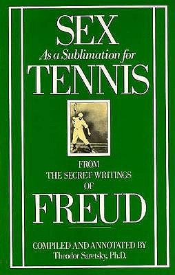 Image for Sex as a Sublimation for Tennis: From the Secret Writings of Freud