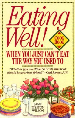 Image for Eating Well When You Just Can't Eat the Way You Used To Cookbook