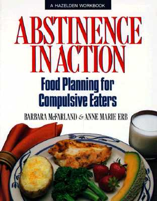 Image for Abstinence in Action : Food Planning for Compulsive Eaters (A Hazelden Workbook)