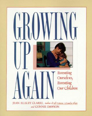 Image for Growing Up Again: Parenting Ourselves, Parenting Our Children
