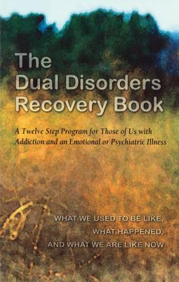 Image for The Dual Disorders Recovery Book: A Twelve Step Program for Those of Us with Addiction and an Emotional or Psychiatric Illness