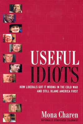 Image for Useful Idiots: How Liberals Got It Wrong in the Cold War and Still Blame America First