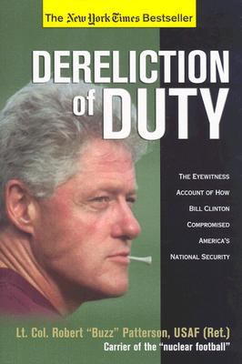 Image for Dereliction of Duty: The Eyewitness Account of How President Bill Clinton Compromised America's Long-Term National Security