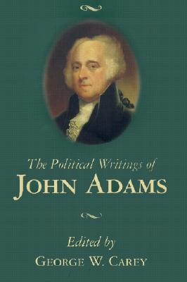 The Political Writings of John Adams, George W. Carey