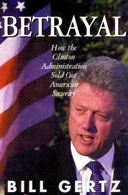 Image for Betrayal : How the Clinton Administration Undermined American Security
