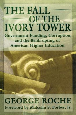 Image for The Fall of the Ivory Tower: Government Funding, Corruption, and the Bankrupting of American Higher Education