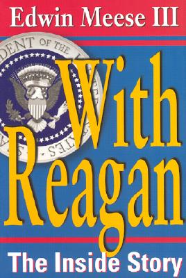 With Reagan: The Inside Story, Meese, Edwin