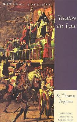 Treatise on Law : Summa Theologica, Questions 90-97, AQUINAS THOMAS, RALPH M. MCINERNY