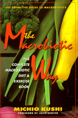 Image for The Macrobiotic Way: The Complete Macrobiotic Diet & Exercise Book