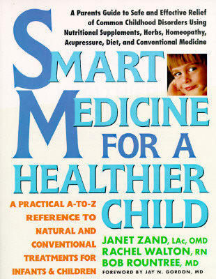 Image for Smart Medicine for a Healthier Child: A Practical A-to-Z Reference ot Natural and Conventional Treatments