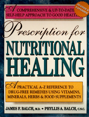 Image for PRESCRIPTION FOR NUTRITIONAL HEALING, SECOND EDITION  A Practical A-Z Reference to Drug-Free Remedies Using Vitamins, Minerals, Herbs & Food Supplements
