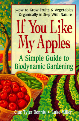 Image for If You Like My Apples: A Simple Guide to Biodynamic Gardening
